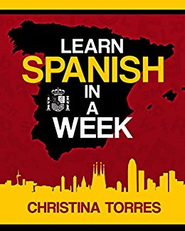 Spanish: Learn Spanish in a Week (Spanish Language Learning Secrets Book 1) Kindle Edition by Christina Torres  (Author)