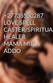 Native Spiritual Psychic Herbalist and Spell Caster Dr Mama Miriah +27735530287