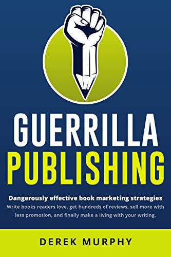GUERRILLA PUBLISHING BY DEREK MURPHY, PH.D.- FREE PDF BOOK