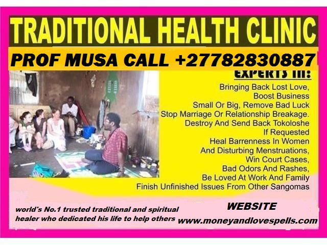 Traditional Healer & Herbalist With Spells That Works Fast Call +27782830887 Prof Musa