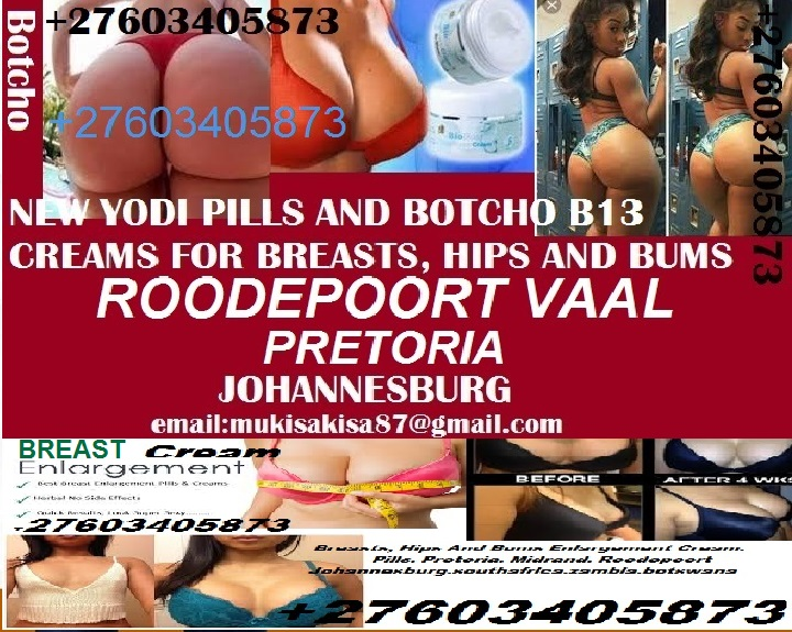 Real Botcho Cream Yodi Pills ✆+27603405873 Hips-and-Bums-&-Breast enlargement Johannesburg
