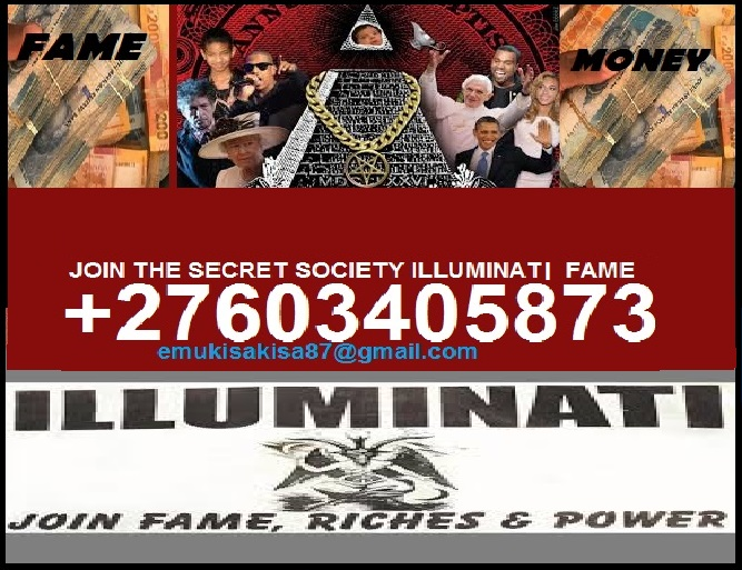 JOIN THE SECRET SOCIETY ILLUMINATE FAME & RICHE'S +27603405873
